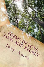 POEMS OF LOVE LOSS AND REGRET BY JORY AMES